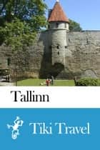 Tallinn (Estonia) Travel Guide - Tiki Travel ebook by Tiki Travel