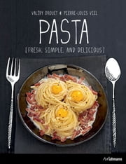 PASTA - Fresh, Simple, and Delicious ebook by Valéry Drouet,Pierre-Louis Viel
