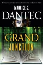 Grand Junction ebook by Maurice G Dantec