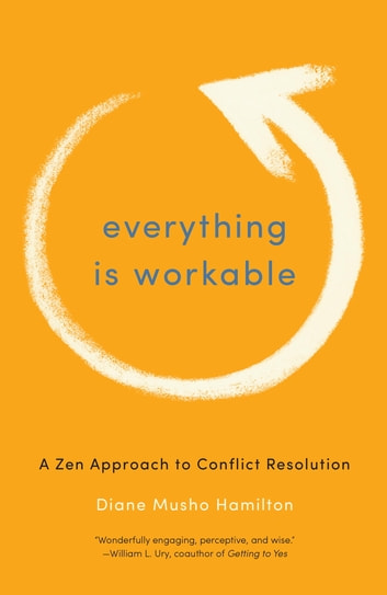 Everything Is Workable - A Zen Approach to Conflict Resolution ebook by Diane Musho Hamilton