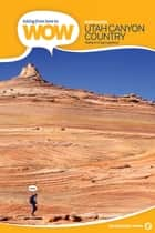 Hiking from Here to WOW: Utah Canyon Country ebook by Kathy Copeland, Craig Copeland