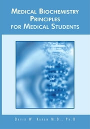 MEDICAL BIOCHEMISTRY PRINCIPLES FOR MEDICAL STUDENTS ebook by David W. Karam M.D., Ph.D