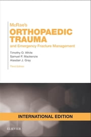 McRae's Orthopaedic Trauma and Emergency Fracture Management ebook by Timothy O White, Samuel P Mackenzie, Alasdair J Gray
