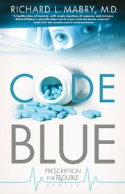 Code Blue: Prescription for Trouble Series / Book 1 ebook by Mabry M.D., Richard L.