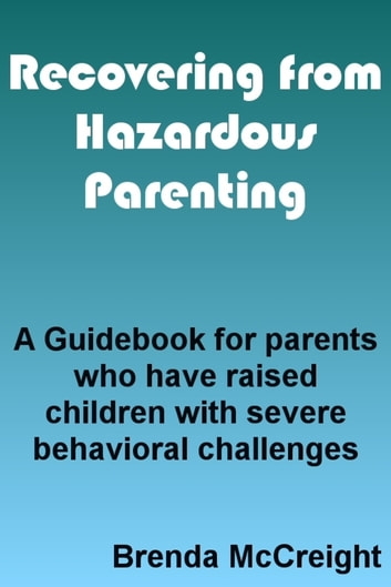 HEALING FROM HAZARDOUS PARENTING: How to Fix Yourself When You Can't Fix Your Kid ebook by Brenda McCreight