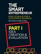 The Smart Entrepreneur - Part I: Idea Creation & Evaluation ebook by Bart Clarysse, Sabrina Kiefer