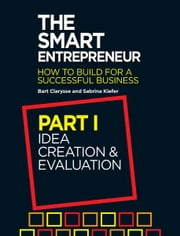The Smart Entrepreneur - Part I: Idea Creation & Evaluation ebook by Bart Clarysse,Sabrina Kiefer
