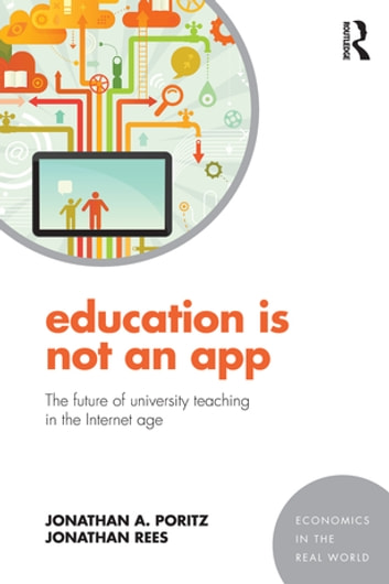 Education Is Not an App - The future of university teaching in the Internet age ebook by Jonathan A. Poritz,Jonathan Rees