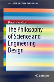 The Philosophy of Science and Engineering Design ebook by Dingmar van Eck