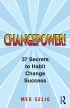 Changepower! - 37 Secrets to Habit Change Success ebook by Meg Selig