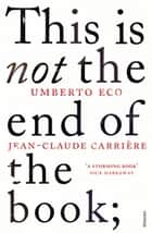 This is Not the End of the Book - A conversation curated by Jean-Philippe de Tonnac ebook by Umberto Eco, Jean-Claude Carrière, Polly McLean,...
