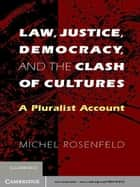 Law, Justice, Democracy, and the Clash of Cultures - A Pluralist Account ebook by Michel Rosenfeld