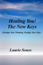 Healing You! The New Keys ebook by Laurie Sones