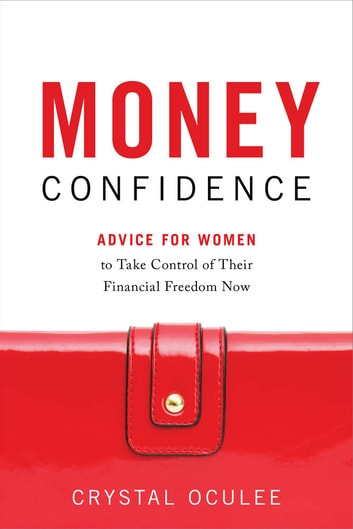 Money Confidence - Advice for Women to Take Control of Their Financial Freedom Now ebook by Crystal Oculee