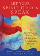 Let Your Spirit Guides Speak ebook by Debra Landwehr Engle