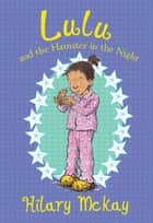 Lulu and the Hamster in the Night ebook by Hilary McKay, Priscilla Lamont