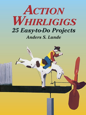 Action Whirligigs - 25 Easy-to-Do Projects ebook by Anders S. Lunde