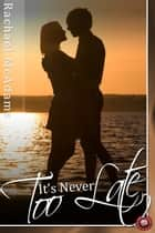 It's Never Too Late ebook by Rachael McAdams