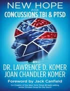 New Hope for Concussions TBI & PTSD ebook by Dr. Lawrence D. Komer, Joan Chandler Komer