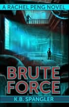 Brute Force ebook by K.B. Spangler