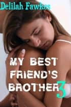 My Best Friend's Brother 3 ebook by