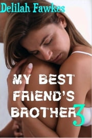My Best Friend's Brother 3 ebook by Delilah Fawkes