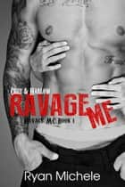 Ravage Me eBook by Ryan Michele