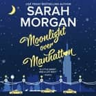 Moonlight Over Manhattan - (From Manhattan with Love) audiobook by Sarah Morgan