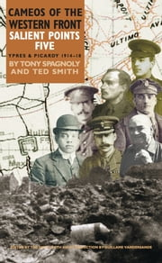 Salient Points 5 - Cameos of The Western Front – Ypres and Picardy 1914 – 1918 ebook by Ted  Smith
