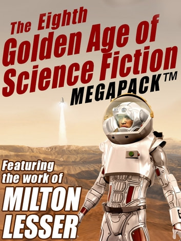 The Eighth Golden Age Of Science Fiction Megapack Milton Lesser