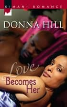 Love Becomes Her (Mills & Boon Kimani) ebook by Donna Hill