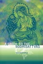 A Guide to the Bodhisattvas ebook by Vessantara