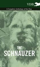 The Schnauzer - A Complete Anthology of the Dog ebook by Various