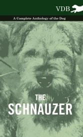 The Schnauzer - A Complete Anthology of the Dog ebook by Various Authors