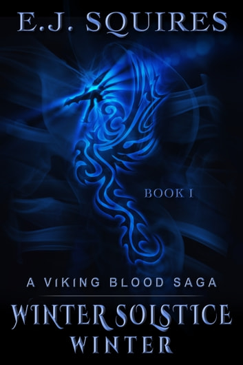 Winter Solstice Winter: Book I in the Viking Blood Saga ebook by E. J. Squires
