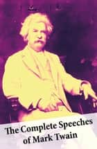The Complete Speeches of Mark Twain ebook by Mark Twain