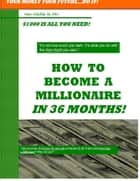 How to Become a Millionaire In 36 Months: Your Money Your Future...Do It!- $100 is all You Need! ebook by Naim Abdullah BS MBA