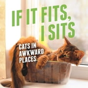 If It Fits, I Sits - Cats in Awkward Places ebook by Various