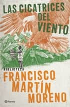 Las cicatrices del viento ebook by Francisco Martín Moreno