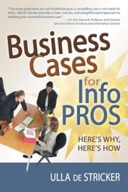 Business Cases for Info Pros: Here's Why Here's How ebook by Ulla de Stricker