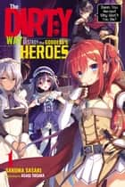 The Dirty Way to Destroy the Goddess's Heroes, Vol. 1 (light novel) - Damn You, Heroes! Why Won't You Die? ebook by Sakuma Sasaki, Asagi Tosaka