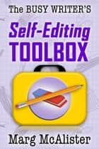 The Busy Writer's Self-Editing Toolbox ebook by Marg McAlister