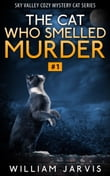 The Cat Who Smelled Murder #1 (Sky Valley Cozy Mystery Cat Series)