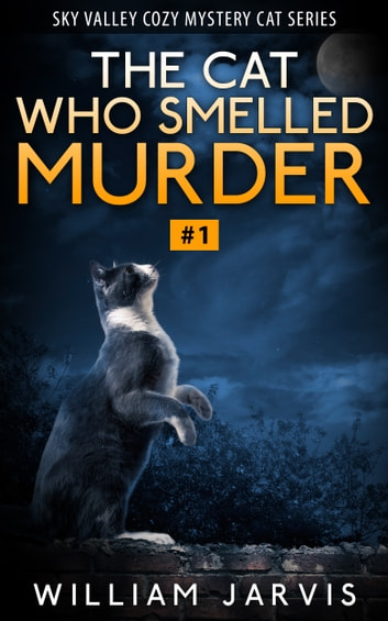 The Cat Who Smelled Murder #1 (Sky Valley Cozy Mystery Cat Series) ebook by William Jarvis