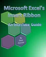 Microsoft Excel's Insert Ribbon - An Interface Guide ebook by Dave Zucconi