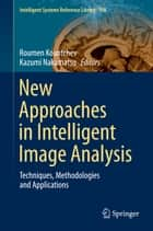 New Approaches in Intelligent Image Analysis ebook by Roumen Kountchev,Kazumi Nakamatsu