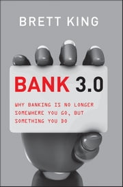 Bank 3.0 - Why Banking Is No Longer Somewhere You Go But Something You Do ebook by Brett  King