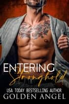 Entering Stronghold - Stronghold Doms Boxset ebook by Golden Angel