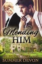 Mending Him ebook by Bonnie Dee, Summer Devon