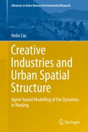 Creative Industries and Urban Spatial Structure - Agent-based Modelling of the Dynamics in Nanjing ebook by Helin Liu